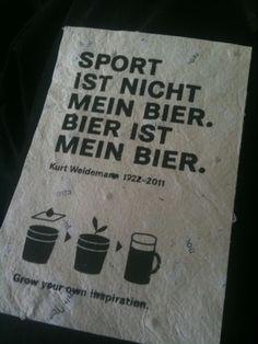 """""""Sport ist nicht mein Bier. Bier ist mein Bier."""" rip kurt weidemann Siebdruck auf Selbstgeschöpftem Papier, mit eingearbeiteten Hopfen Samen. Arbeit von Alexander Govoni. KlasseHickmann 2011. A german saying."""