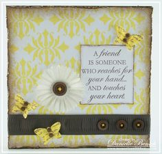 MWH: A friend is someone who reaches for your hand...and touches your heart.