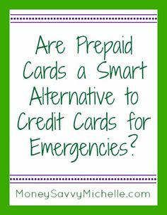 Are prepaid cards a smart alternative to credit cards, especially for emergencies? http://www.smartsavvyliving.com/why-having-a-prepaid-car-is-good-for-emergencies/