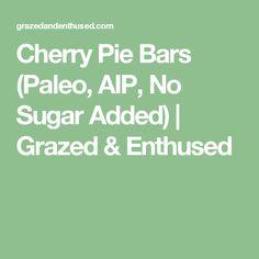 Cherry Pie Bars (Paleo, AIP, No Sugar Added)   Grazed & Enthused