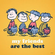 'My friends are the best.', Charlie Brown, Linus and the Baseball Team. Snoopy Cartoon, Peanuts Cartoon, Peanuts Snoopy, Snoopy Comics, Peanuts Comics, Charlie Brown Quotes, Charlie Brown And Snoopy, Snoopy Love, Snoopy And Woodstock