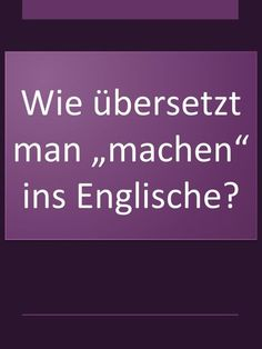 """""""machen"""" auf Englisch Learning English vocabulary and vocabulary: How to translate into English? Refresh English and improve for adults and students. Improve English, Learn English, English English, English Course, English Language, Primary Education, Education English, Leadership Quotes, Education Quotes"""