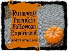Runaway Pumpkin Halloween Science Experiment | Alldonemonkey.com Fun!