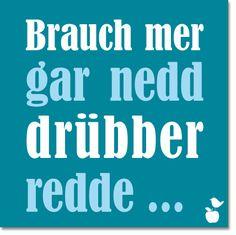 """*""""Brauch mer gar nedd drübber redde ..."""" - sagt eigentlich alles :-) In Frankfurt sind unsere Kühlschrankmagnete mit """"hessischem Gebabbel"""" schon..."""