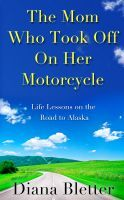The Mom Who Took Off On Her Motorcycle, an ebook by Diana Bletter at Smashwords