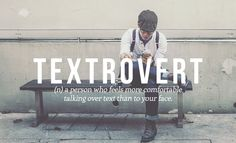 You're *such* a textrovert.
