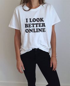 Welcome to Nalla shop :)  For sale we have these great I look better online t-shirts!   With a large range of colors and sizes - just select your