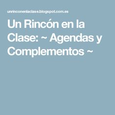 Un Rincón en la Clase: ~ Agendas y Complementos ~