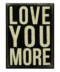 Loving this Primitives by Kathy Black 'Love You More' Box Sign on #zulily! #zulilyfinds