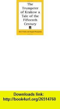 The Trumpeter of Krakow Eric P. Kelly, Angelea Pruszynska ,   ,  , ASIN: B000I1BDT8 , tutorials , pdf , ebook , torrent , downloads , rapidshare , filesonic , hotfile , megaupload , fileserve