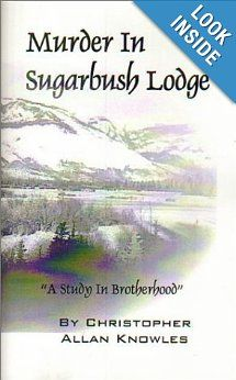 Ok I'm a sucker!  I paid a buck to have it on my kindle I will let you know if it is any good!  Murder in Sugarbush Lodge: A Study in Brotherhood: Christopher Allan Knowles: 9780968705476: Amazon.com: Books