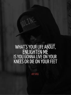 """Hip-hop plays a huge role in my life. Since I was kid, I've always appreciated and been enlightened by certain artists. In this photo, Ab-Soul, who is one of my current favorites, is displayed with the quote from """"Ab-Souls' Outro"""" on Kendrick Lamar's """"Section.80"""" Hip-hop speaks to me on a level that other things do no; I greatly respect the complex lyricism that some of my favorite artists use."""