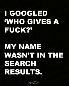 """Nope. Not me. I googled """"who gives a fuck?"""" My name wasn't in the search results."""