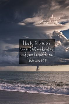"""…the life which I now life in the flesh I live by the faith of the Son of God…"" (Galatians 2:20)."