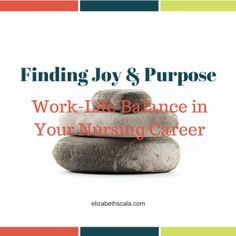 Finding Joy & Purpose: Work-Life Balance in Your Nursing Career #nursingfromwithin