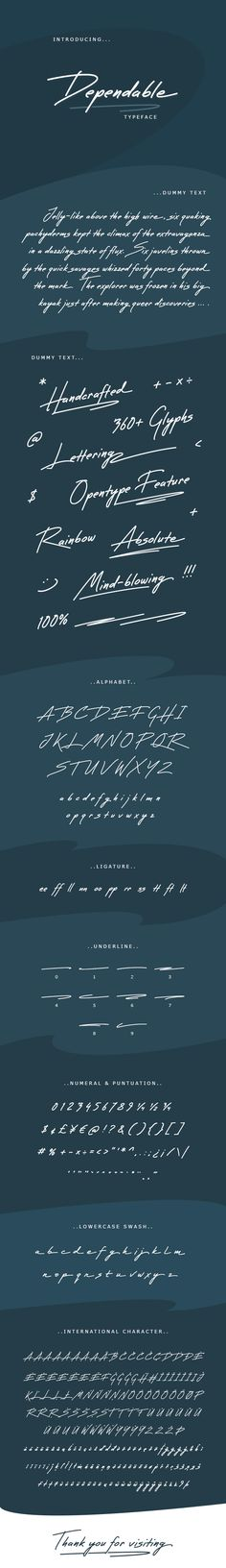 Dependable Font   'Dependable' is a nice handwritten Typeface. It gives a complete authentic feel on your text.  Total 360+ glyphs available including alphabets, numerals, punctuation, international and other characters.  Standard Ligatures and Swashes are available.  Underline strokes are included in TTF/OTF file.  Hope this Typeface will be fit on your next design project.  If you have any question please feel free to contact.