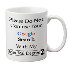 """Please Do Not Confuse Your Google Search With My Medical Degree"" Mug"