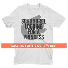 Scoundrel Looking For A Princess T-shirt - Scoundrel T-shirt - Men - Boyfriend T-shirt - Funny T-shirt - Cool T-shirt