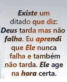 Ele age no momento certo. Peace Love And Understanding, Quotes About God, Dear God, God Is Good, Faith Quotes, Word Of God, Self Help, Quote Of The Day, Texts