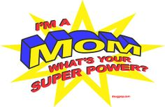 """""""I'm a MOM, what's your super power?"""" Prints and t-shirts from dougpop.com!"""