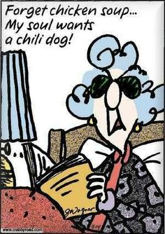 maxine Chili Dogs For Dinner Tonight You Funny, Hilarious, Funny Stuff, Getting Older Humor, Forgotten Chicken, Chili Dogs, Aunty Acid, Everything Funny, Funny Cartoons