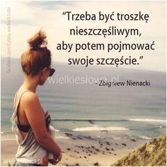 Trzeba być troszkę nieszczęśliwym, aby potem pojmować swoje szczęście.Zbigniew Nienacki   #NienackiZbigniew,  #Szczęście
