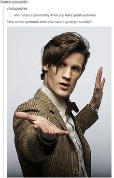 Matt Smith, he really does have a great personality ;)