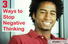 3 Ways to Stop Negative Thinking via @SparkPeople... pin now, read later!