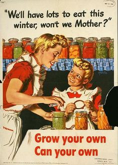 WW II, another poster promoting victory gardens and canning. I remember this one from books I read when I was younger