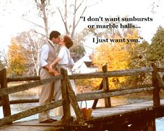 "Anne of Avonlea quote- ""I don't want sunbursts or marble halls.... I just want you."""