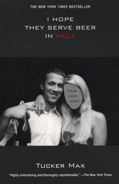 i hope they serve beer in hell by tucker max. i know i probably shouldn't say this but i thought it was hilarious.