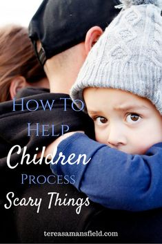How to Help Children Process Scary Things