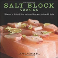 Salt Block Cooking: 70 Recipes for Grilling, Chilling, Searing, and Serving on Himalayan Salt Blocks: Mark Bitterman: 9781449430559: Amazon.com: Books