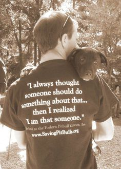 """""""I always thought someone should do something about that ... then I realized I am the someone.""""  (awhh..My daughter is SO going to be a huge person in fighting for Pit Bulls..she is a little girl, and she even knows, it's the people who make their animals that way)..Poor puppies.."""