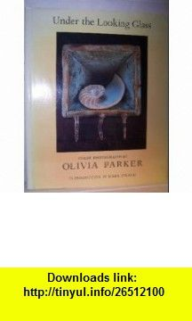 Under the Looking Glass (A New York Graphic Society book) (9780821215562) Olivia Parker, Mark Strand , ISBN-10: 0821215566  , ISBN-13: 978-0821215562 ,  , tutorials , pdf , ebook , torrent , downloads , rapidshare , filesonic , hotfile , megaupload , fileserve