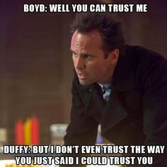 I don't even trust the way you just said I could trust you.