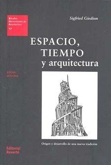 Título: Espacio, tiempo y arquitectura : orígen y desarrollo de una nueva tradición // Autor: Giedion; Sigfried // Edición: Ed. definitiva // Editor: Barcelona : Reverté, [2009] // Signatura top: 72(091) G454e