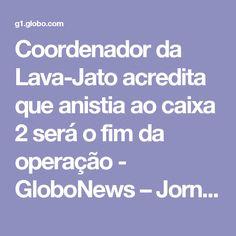 Coordenador da Lava-Jato acredita que anistia ao caixa 2 será o fim da operação - GloboNews – Jornal GloboNews  - Catálogo de Vídeos