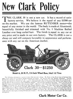 1910 Clark Model A Touring Car-Indiana made a medium priced Automobile produced from 1910 to 1912. The design of the Clark automobile was typical for the early 1900s. In 1912 the Clark Motor Car Co. was sold to Maurice Wolfe and the Clark was renamed the Meteor. The Clark 30 Model A was a four passenger open Touring Car priced at $1250.00. The body was made of aluminum and had a fine leather interior. The body was mounted on a 114 inch chassis with 34 inch x 3 1/2 inch wheels and tires.