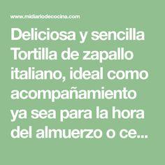 Deliciosa y sencilla Tortilla de zapallo italiano, ideal como acompañamiento ya sea para la hora del almuerzo o cena. Vegetables, Food, Ideas, Food Cakes, Dishes, Lunches, Vegetable Recipes, Eten, Veggie Food