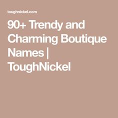 Opening A Clothing Boutique Is The Perfect Way To Embrace Both Check Out Our Cute Unique And Cly Names
