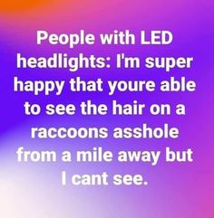LED Headlights Driving Humor, Farm Humor, Super Happy, Led Headlights, Adult Humor, I Laughed, Laughter, Haha, Funny Pictures
