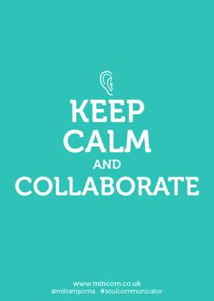 Work together and be human. Keep Calm and Collaborate. #soulcommunicator #business #communication www.miticom.co.uk