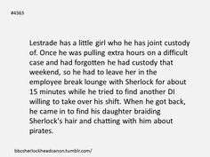 """To which when Sherlock saw Lestrade - Sherlock jumps up, regains his posture and states """"I approve of this small human."""""""