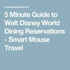 5 Minute Guide to Walt Disney World Dining Reservations - Smart Mouse Travel