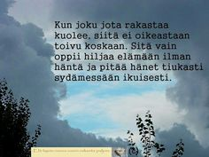 Koskettavat lauseet ja ajatelmat Words Quotes, Wise Words, Life Quotes, Sayings, Thoughts And Feelings, Grief, Texts, Mindfulness, Wisdom