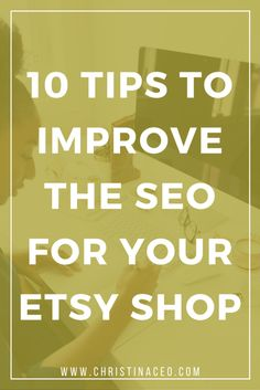 Want to get more sales on Etsy? Then you've got to work on your SEO! Here are 10 tips to improve the SEO for your Etsy shop!