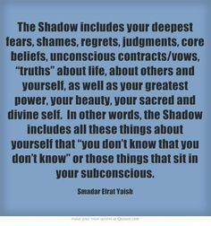 'The Shadow includes your deepest fears ....... ', quote by S. E. Yaish