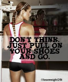 Don't think. Just pull on your shoes and go. 💪🏽 💚💛❤ Share it with your friends and family if you agree! 😃 Follow us for more! #weightloss #fitness #fit #fitnessmodel #fitnessaddict #fitspo #workout #bodybuilding #cardio #gym #train #training #health #healthy