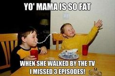 """I WOULD DEFINITELY NOT INSULT SOMEONE'S MOM BUT THIS GOES LIKE THIS """"YOU'RE SO FAT........."""""""